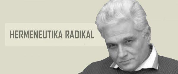 Memahami Teori Dekonstruksi Jacques Derrida sebagai Hermeneutika Radikal
